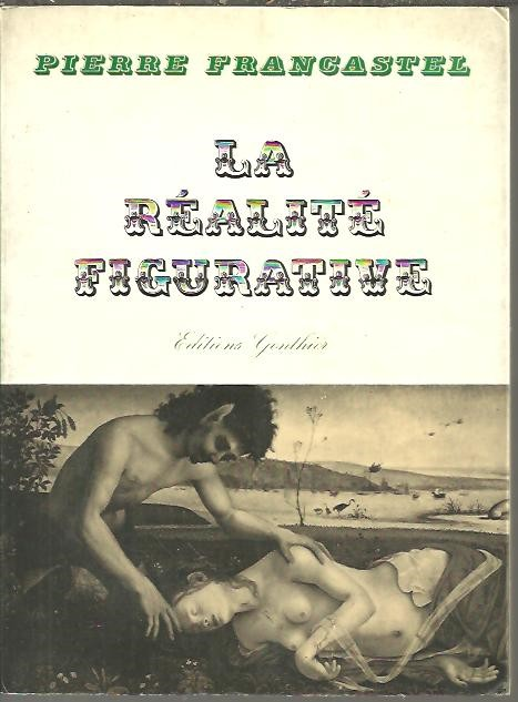 LA REALITE FIGURATIVE. ELEMENTS STRUCTURELS DE SOCIOLOGIE DE L'ART.