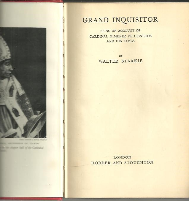 GRAND INQUISITOR. BEING AN ACCOUNT OF CARDINAL XIMENEZ DE CISNEROS AND HIS TIMES.
