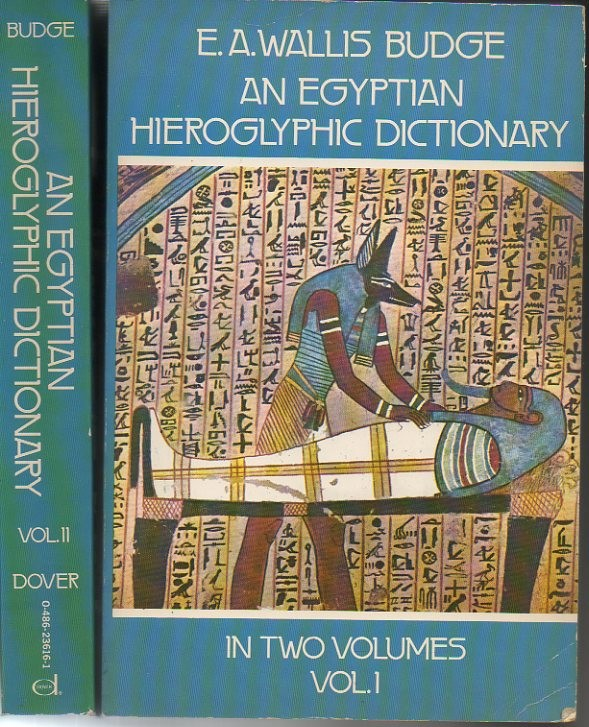 AN EGYPTIAN HIEROGLYPHIC DICTIONARY. WITH AN INDEX OF ENGLISH WORDS, KING LIST AND GEOGRAPHICAL LIST WITH INDEXES, LIST OF HIEROGLYPHIC CHARACTERS, COPTIC AND SEMITIC ALPHABETS, ETC.