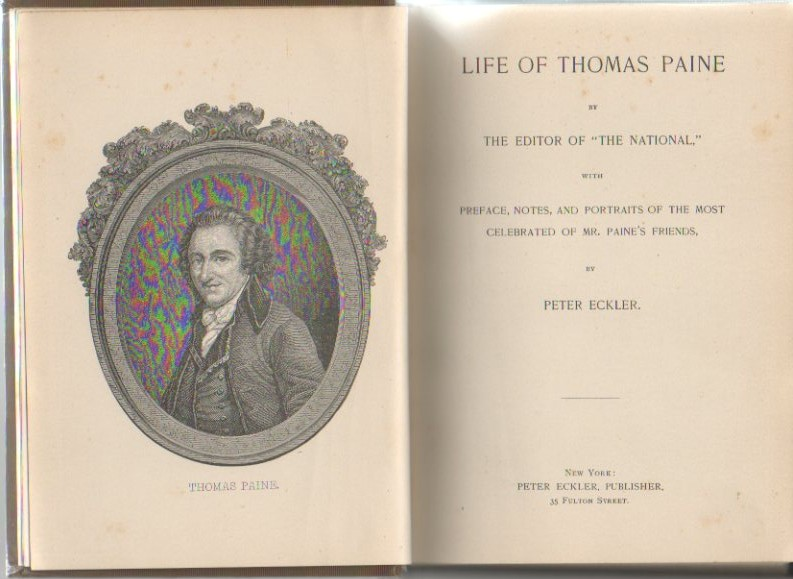 LIFE OF THOMAS PAINE. BY THE EDITOR OF THE NATIONAL, WITH PREFACE, NOTES AND PORTRAITS OF THE MOST CLEBRATED OF MR. PAINE'S FRIENDS.